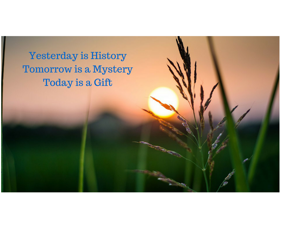 Yesterday is HistoryTomorrow is a MysteryToday is a Gift
